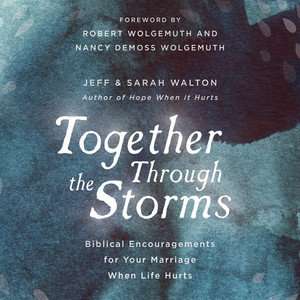 Together Through The Storms - Biblical Encouragements for Your Marriage When Life Hurts (Unabridged)