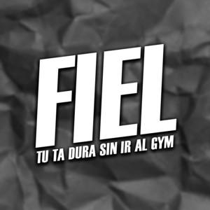Fiel (Tu Ta' Dura Sin Ir al Gym)