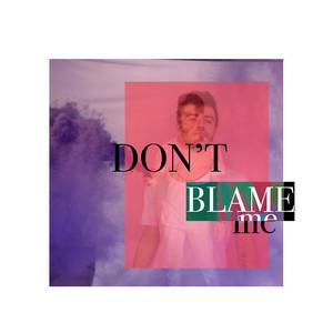 Don't Blame Me