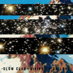 Giving Up On Love by Slow Club
