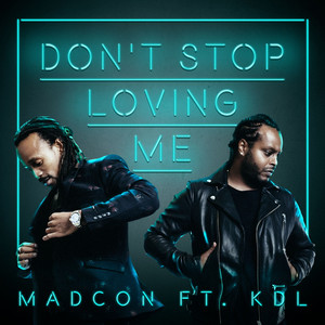 Don't Stop Loving Me (feat. KDL) by Madcon, KDL
