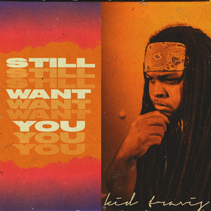 still want you
