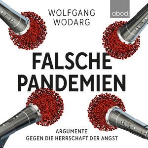 Falsche Pandemien (Argumente gegen die Herrschaft der Angst) Audiobook