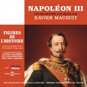 Napoléon III, une biographie expliquée par Xavier Mauduit (Figures de l'histoire sous la direction d'olivier coguard) Audiobook