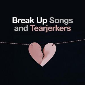 Break Up Songs and Tearjerkers
