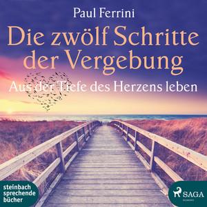 Die zwölf Schritte der Vergebung - Aus der Tiefe des Herzens leben (Ungekürzt) Audiobook