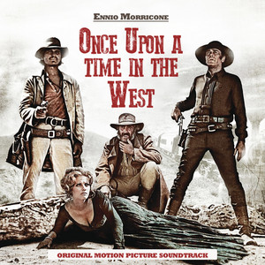 Once Upon a Time in the West (Original Motion Picture Soundtrack) [Spotify Exclusive - Remastered] - Ennio Morricone