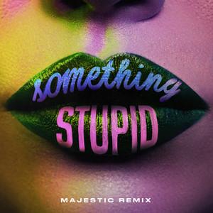 Something Stupid (Majestic Remix)