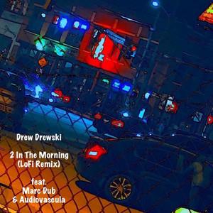 2 In The Morning - LoFi Remix by Drew Drewski, Marc Dub, Audiovascula