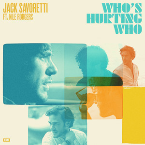 JACK SAVORETTI feat NILE RODGERS - Who's Hurting Who