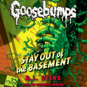 Stay Out of the Basement - Classic Goosebumps 22 (Unabridged)
