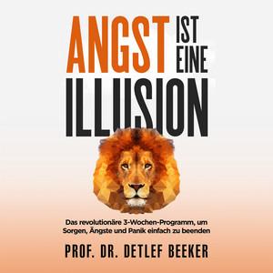 Angst ist eine Illusion: Der neue Weg, Sorgen, Angst und Panik schnell zu beenden [Das revolutionäre 3-Wochen-Programm (5 Minuten täglich für ein besseres Leben)] Audiobook
