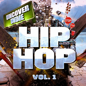 Uncover Indie: Hip-Hop, Vol. 1 (Contemporary Rap from the Streets) album