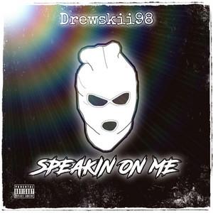 Speakin' On Me by Drewskii98