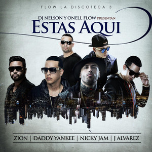 Estas Aqui (feat. Daddy Yankee, Nicky Jam, Zion & J Alvarez)