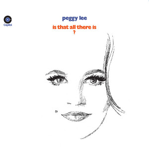 Is That All There Is? - Peggy Lee