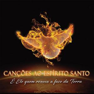 Canções ao Espírito Santo (É Ele Quem Renova a Face da Terra)