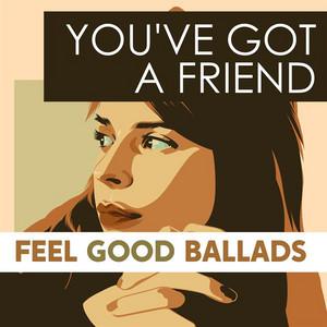 You've Got a Friend: Feel Good Ballads