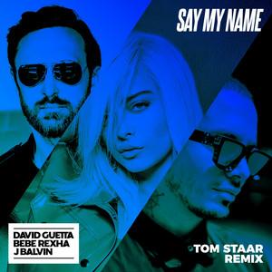 Say My Name (feat. Bebe Rexha & J Balvin) [Tom Staar Remix]