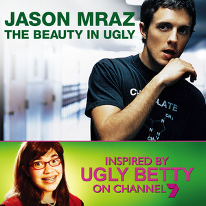 The Beauty in Ugly (Ugly Betty Version)