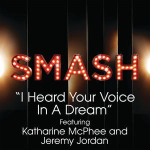 I Heard Your Voice In A Dream (SMASH Cast Version) [feat. Katharine McPhee & Jeremy Jordan]
