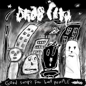 Drab City  Good Songs For Bad People :Replay