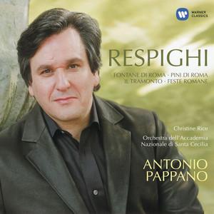 Respighi: Fontane di Roma, Pina di Roma, Feste Romane & Il Tramonto by Ottorino Respighi, Antonio Pappano