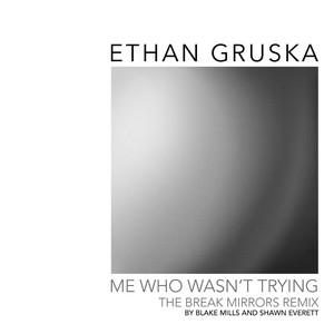 Me Who Wasn't Trying (Break Mirrors Remix by Blake Mills & Shawn Everett)