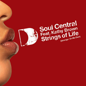Strings Of Life (Stronger On My Own) [feat. Kathy Brown] - Radio Edit by Soul Central, Kathy Brown