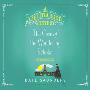 Laetitia Rodd and the Case of the Wandering Scholar - A Laetitia Rodd Mystery, Book 2 (Unabridged) Audiobook