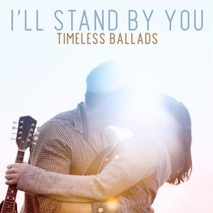 I'll Stand By You: Timeless Ballads