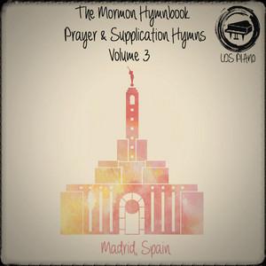 The Mormon Hymnbook: Prayer & Supplication Hymns Volume 3 - LDS Hymns