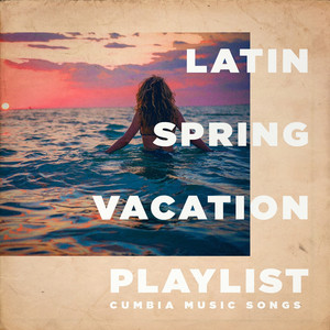 Latin Spring Vacation Playlist - Cumbia Music Songs album