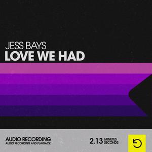 Jess Bays · Love we had