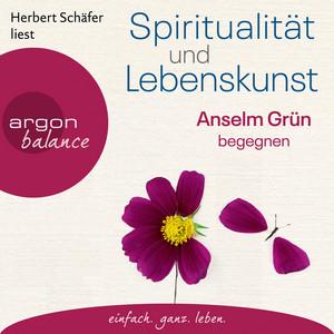 Spiritualität und Lebenskunst - Anselm Grün begegnen (Gekürzte Lesung) Audiobook
