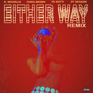 Either Way (feat. Chris Brown, Yo Gotti, O.T. Genasis) [Remix]