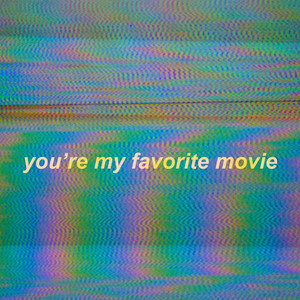 you're my favorite movie