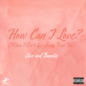 How Can I Love? - When I Can't Get Away from You by fika, Bambie
