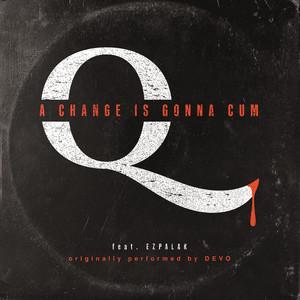 A Change is Gonna Cum