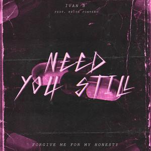 Need You Still (feat. Keith Fontano)
