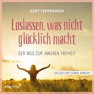 Loslassen, was nicht glücklich macht (Der Weg zur inneren Freiheit) Audiobook
