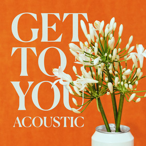 Get To You (Acoustic)