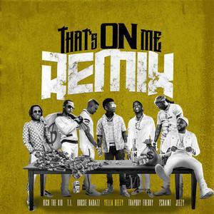 That's On Me (feat. 2 Chainz, T.I., Rich The Kid, Jeezy, Boosie Badazz & Trapboy Freddy) [Remix]