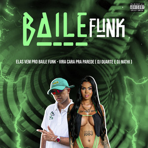 Elas vem pro Baile Funk x Vira cara pra Parede