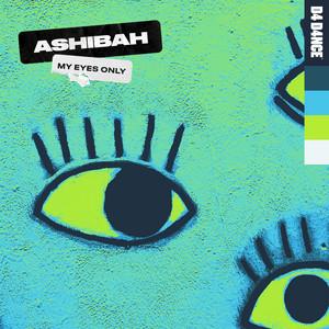Ashibah - My Eyes Only