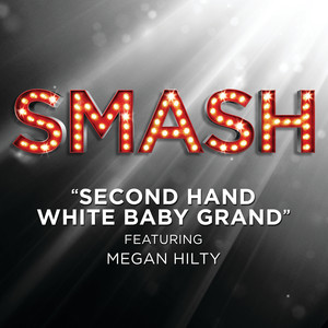 Second Hand White Baby Grand (SMASH Cast Version featuring Megan Hilty)