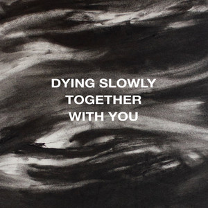 Dying Slowly Together With You