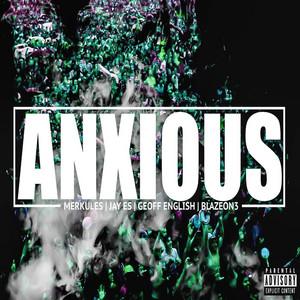 Anxious (feat. Jay Es, Geoff English & Blazeon3)