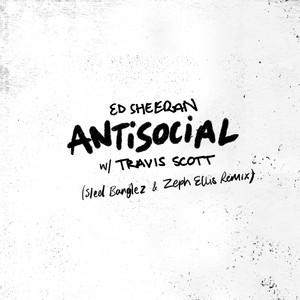 Antisocial (with Travis Scott) [Steel Banglez & Zeph Ellis Remix]