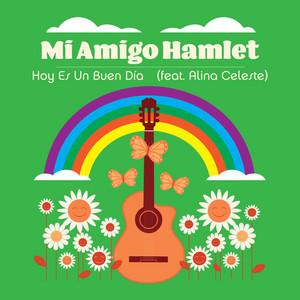 Song of the Day – Hoy Es un Buen Día by Mi Amigo Hamlet